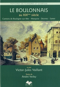 Victor-Jules Vaillant et André Verley - Le Boulonnais au XIXe siècle - Cantons de Boulogne-sur-Mer, Marquise, Desvres, Samer.