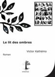Victor Kathémo - Le lit des ombres.