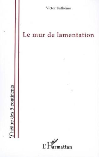 Victor Kathémo - Le mur de lamentation.