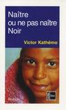 Victor Kathémo - Naître ou ne pas naître noir.