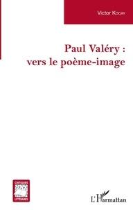 Victor Kocay - Paul Valéry : vers le poème-image.