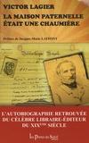 Victor Lagier - La maison paternelle était une chaumière - Autobiographie.