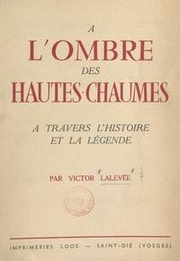 Victor Lalevée et Jean Blaire - À l'ombre des Hautes-Chaumes - À travers l'histoire et la légende.