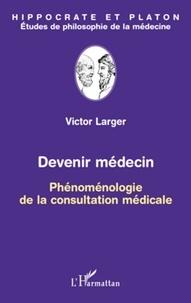 Victor Larger - Devenir médecin - Phénoménologie de la consultation médicale.
