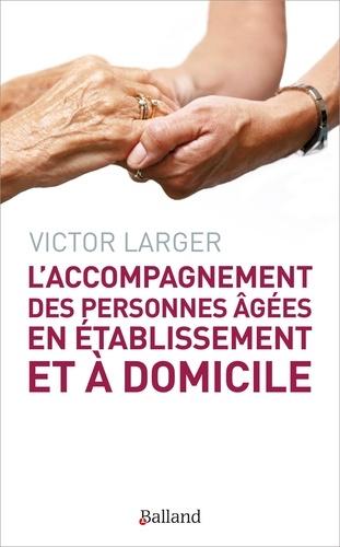 Victor Larger - L'accompagnement des personnes âgées en établissement et à domicile.