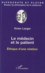 Victor Larger - Le médecin et le patient - Ethique d'une relation.