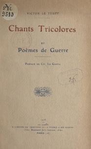 Victor Le Teuff et Charles Le Goffic - Chants tricolores et poèmes de guerre.