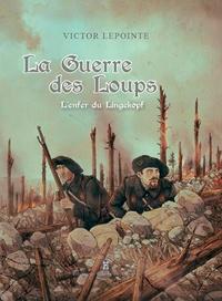 Victor Lepointe - La guerre des loups - L'enfer du Lingekopf.