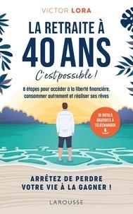 Victor Lora et Alix Lefief-Delcourt - La retraite à 40 ans, c'est possible ! - 8 étapes pour accéder à la liberté financière, consommer autrement et réaliser ses rêves.