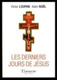 Victor Loupan et Alain Noël - Les derniers jours de Jésus.