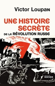 Victor Loupan - Une histoire secrète de la Révolution russe.