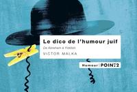 Victor Malka - Le dico de l'humour juif - De Abraham à Yiddish.