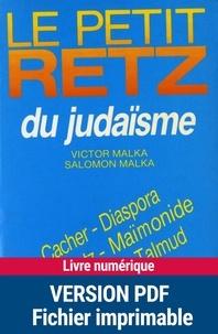 Victor Malka et Salomon Malka - Le Petit Retz du judaïsme - Cacher, Diaspora, Kibboutz, Maïmonide, Sionisme, Talmud.