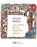 Victor Malka - Les mots de la sagesse juive.