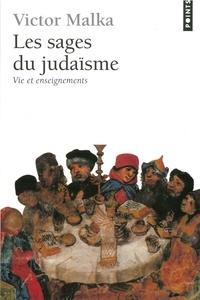 Victor Malka - Les Sages du judaïsme. Vie et enseignements.