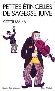 Victor Malka - Petites étincelles de sagesse juive.
