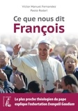 Victor Manuel Fernandez et Paolo Rodari - Ce que nous dit François.