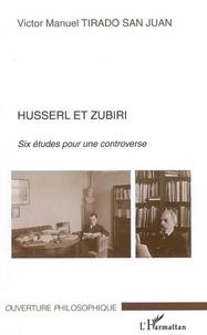 Victor Manuel Tirado San Juan - Husserl et Zubiri - Six études pour une controverse.
