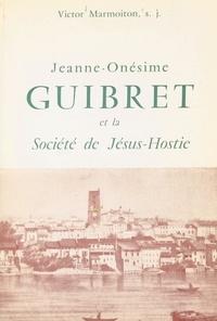 Victor Marmoiton - Jeanne-Onésime Guibret et la Société de Jésus-Hostie - Servantes de Jésus dans le Saint-Sacrement.