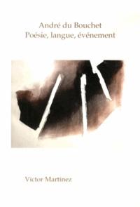 Victor Martinez - André du Bouchet, poésie, langue, événement.