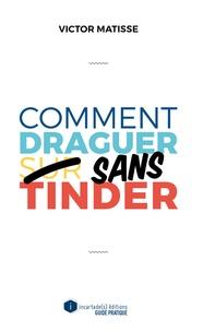 Victor Matisse - Comment draguer sans Tinder.