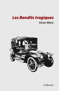 Victor Méric - Les bandits tragiques.