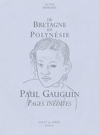 Victor Merlhès - Paul Gauguin, de Bretagne en Polynésie - Pages inédites.