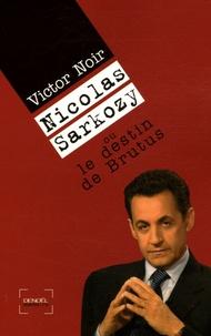 Victor Noir et Denis Demonpion - Nicolas Sarkozy ou le destin de Brutus.