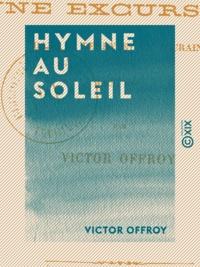 Victor Offroy - Hymne au soleil - Une excursion dans le Berry et la Touraine.