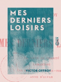 Victor Offroy - Mes derniers loisirs.