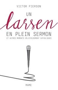 Victor Pierson - Un larsen en plein sermon et autres moments délicieusement catholiques.