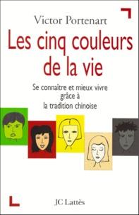 Les cinq couleurs de la vie. Se connaître et mieux vivre grâce à la tradition chinoise.pdf