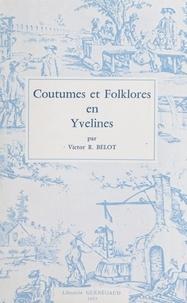 Victor R. Belot et Paul-Louis Tenaillon - Coutumes et folklores en Yvelines.