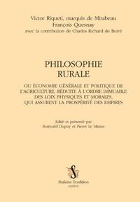 Victor Riqueti de Mirabeau et François Quesnay - Philosophie rurale - Ou Economie générale et politique de l'agriculture, réduite à l'ordre immuable des loix physiques et morales.