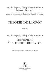 Victor Riqueti de Mirabeau et François Quesnay - Théorie de l'impôt - Suivi de Supplément à la Théorie de l'impôt.