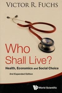 Livres audio télécharger iphone Who Shall Live ?  - Health, Economics, and Social Choice (Litterature Francaise) 9789814354882 MOBI CHM RTF par Victor Robert Fuchs