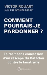 Victor Rouart et Luc-Antoine Lenoir - Comment pourrais-je pardonner ?.