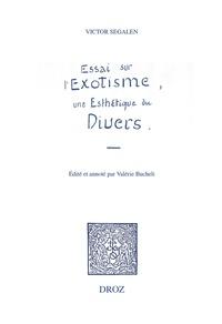 Victor Sagalen - Essai sur l'exotisme - Une esthétique du divers.