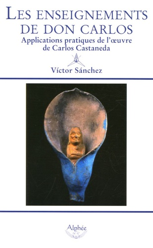 Victor Sanchez - Les enseignements de Don Carlos - Applications pratiques de l'oeuvre de Carlos Castaneda.