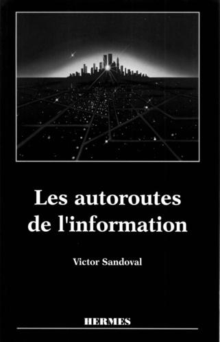 Victor Sandoval - Les autoroutes de l'information - Mythes et réalités.