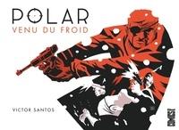 Victor Santos - Polar - Tome 01 - Venu du froid.