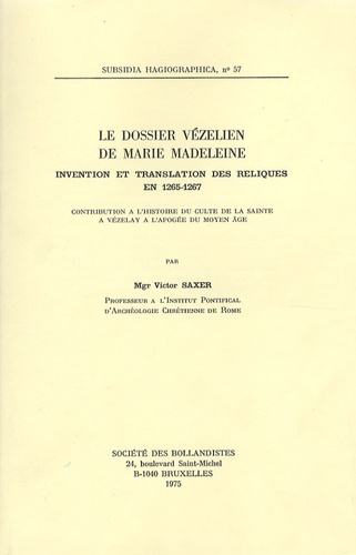 Victor Saxer - Le dossier vézelien de Marie-Madeleine - Invention et translation des reliques en 1265-1267.