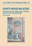 Victor Saxer - Sainte-Marie-Majeure - Une Basilique de Rome dans l'histoire de la ville et de son église ( Vème-XIIIème siècle ).