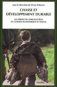Victor Scherrer - Chasse et développement durable - La chasse, acteur du développement durable pour la France et pour l'Europe - Les débats du forum d'Iéna au Conseil économique et social.