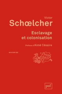 Victor Schoelcher - Esclavage et colonisation.