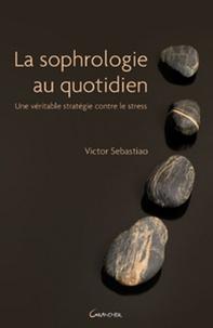 Victor Sebastiao - La sophrologie au quotidien.