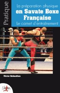 Victor Sebastiao - Le préparation physique en Savate Boxe Française - Le carnet d'entraînement.
