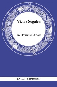 Victor Segalen - A Dreuz an Arvor - Suivi de Dans un monde sonore.