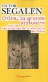 Victor Segalen - Chine, la grande statuaire - Suivi de Les origines de la statuaire de Chine.