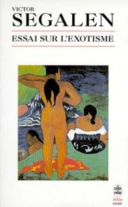 Victor Segalen - Essai sur l'exotisme. et Textes sur Gauguin et l'Océanie - Une esthétique du divers.